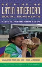 Rethinking Latin American Social Movements - Radical Action from Below ebook by Richard Stahler-Sholk, Harry E. Vanden, Marc Becker