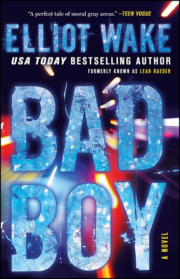 Bad Boy - A Novel ebook by Elliot Wake