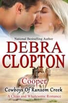 Cooper - Clean and Wholesome Romance ebook by Debra Clopton