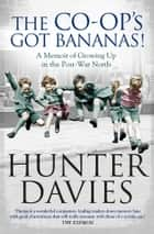 The Co-Op's Got Bananas - A Memoir of Growing Up in the Post-War North ebook by Hunter Davies