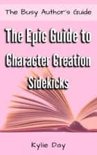 The Epic Guide to Character Creation: Sidekicks ebook by Kylie Day