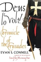 Deus Lo Volt! - A Chronicle of the Crusades ebook by Evan S. Connell