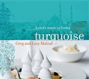 Turquoise:A Chef's Travels in Turkey ebook by Malouf, Greg & Lucy