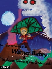 Warner Rebry and The Seven Rivers of the Underworld ebook by Chloe Silva