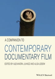 A Companion to Contemporary Documentary Film ebook by Alexandra Juhasz,Alisa Lebow