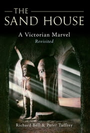 The Sand House - A Victorian Marvel Revisited ebook by Richard Bell & Peter Tuffrey