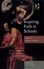 Inspiring Faith in Schools - Studies in Religious Education ebook by Dr David Torevell,Dr Marius C Felderhof,Mrs Penny Thompson,Revd Jeff Astley,Revd Canon Leslie J Francis,Very Revd Prof Martyn Percy,Dr Nicola Slee