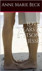 Love Wears A Stetson *Jesse* ebook by Anne Marie Beck