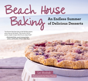 Beach House Baking - An Endless Summer of Delicious Desserts ebook by Lei Shishak,Chau Vuong