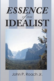 ESSENCE of an IDEALIST ebook by John P. Roach Jr.