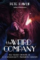 The Weird Company - The Secret History of H. P. Lovecraft's Twentieth Century ebook by Pete Rawlik