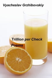 Trillion per Check - Poems ebook by Vyacheslav Grzhibovskiy