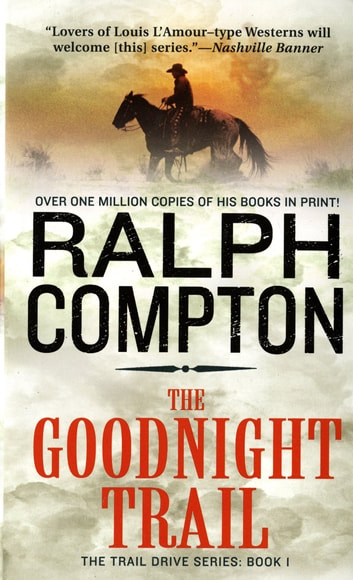 The Goodnight Trail - The Trail Drive, Book 1 eBook by Ralph Compton