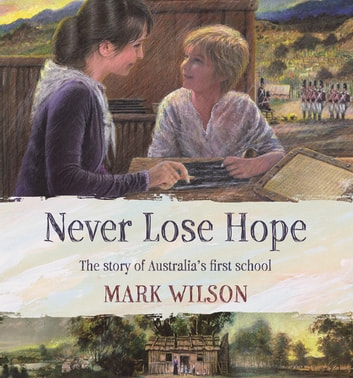Never Lose Hope - The Story of Australia's First School ebook by Mark Wilson