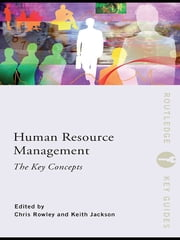 Human Resource Management: The Key Concepts ebook by Chris Rowley,Keith Jackson