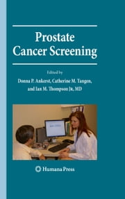 Prostate Cancer Screening - Second Edition ebook by Donna Pauler Ankerst,Catherine M. Tangen,Ian M. Thompson