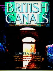 British Canals - Is their resuscitaion practicable? ebook by Edwin A. Pratt
