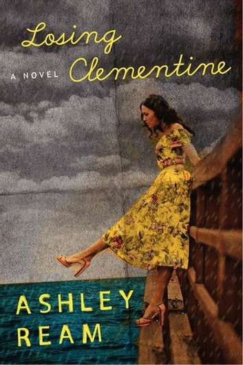 Losing Clementine - A Novel ebook by Ashley Ream