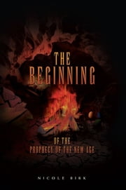 The Beginning of the Prophecy of the New Age ebook by Nicole Birk