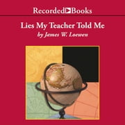 Lies My Teacher Told Me - Everything Your American History Textbook Got Wrong audiobook by James Loewen