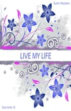Live my life - Secrets 5 ebook by Sam Nolan