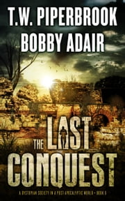The Last Conquest - A Dystopian Society in a Post Apocalyptic World ebook by Bobby Adair,T.W. Piperbrook