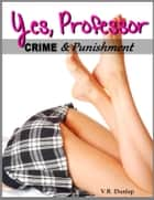 Yes, Professor - Veronica's First Spanking ebook by V.R. Dunlap