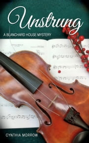 Unstrung / A Blanchard House Mystery ebook by Cynthia Morrow