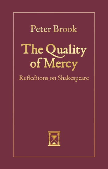 The quality of mercy ebook by peter brook 9781780012247 rakuten kobo the quality of mercy reflections on shakespeare ebook by peter brook fandeluxe Images