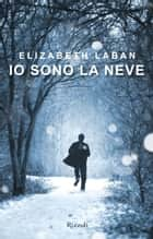 Io sono la neve ebook by Elizabeth Laban