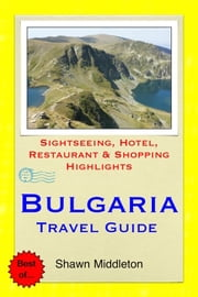 Bulgaria Travel Guide - Sightseeing, Hotel, Restaurant & Shopping Highlights (Illustrated) ebook by Shawn Middleton