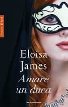 Amare un duca ebook by Eloisa James, Berta Smiths-Jacob