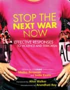 Stop the Next War Now - Effective Responses to Violence and Terrorism eBook by Medea Benjamin, Jodie Evans