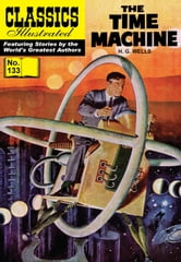 The Time Machine - Classics Illustrated #133 ebook by H. G. Wells