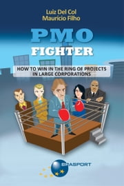 PMO Fighter - How to Win in The Ring of Projects in Large Corporations ebook by Luiz Del Col,Maurício Filho
