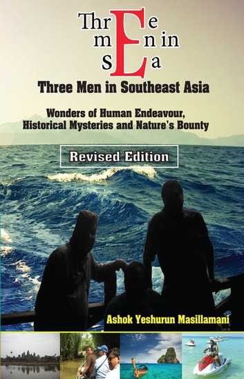 Three Men in SeA - Wonders of Human Endeavour, Historical Mysteries and Nature's Bounty ebook by Ashok J. Masillamani