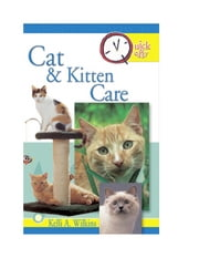 Quick & Easy Cat and Kitten Care ebook by Kelli A. Wilkins