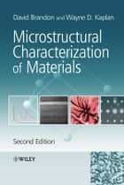 Microstructural Characterization of Materials ebook by Wayne D. Kaplan,David  Brandon