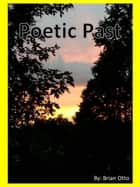 Poetic Past ebook by Brian Otto