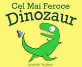 Cel Mai Feroce Dinozaur ebook by Mariah Walker