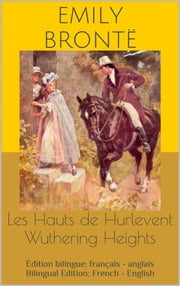 Les Hauts de Hurlevent / Wuthering Heights (Édition bilingue: français - anglais / Bilingual Edition: French - English) eBook by Emily Brontë