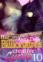Her Billionaire's Creative Curve #10 (bbw Erotic Romance) ebook by