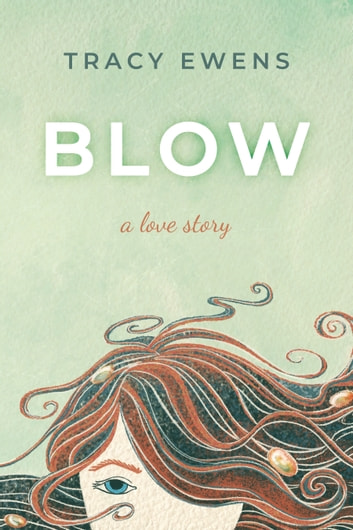 Blow - A Love Story ebook by Tracy Ewens