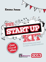 The StartUp Kit 2013 - Everything you need to start a small business ebook by Emma Jones