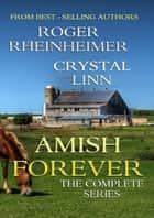 Amish Forever - The Complete Series ebook by Roger Rheinheimer, Crystal Linn