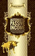 Automatic Passive Income - How the Best Dividend Stocks Can Generate Passive Income for Wealth Building. ebook by Andru Istomin