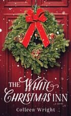 The White Christmas Inn - A Novel ebook by Colleen Wright
