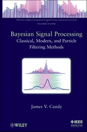 Bayesian Signal Processing - Classical, Modern and Particle Filtering Methods ebook by James V. Candy