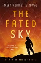 The Fated Sky - A Lady Astronaut Novel eBook by Mary Robinette Kowal