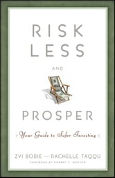 Risk Less and Prosper - Your Guide to Safer Investing ebook by Zvi Bodie,Rachelle Taqqu